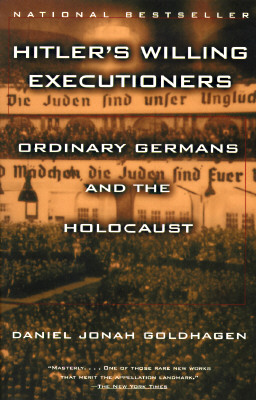Hitler's Willing Executioners: Ordinary Germans and the Holocaust (Vintage), DANIEL JONAH GOLDHAGEN