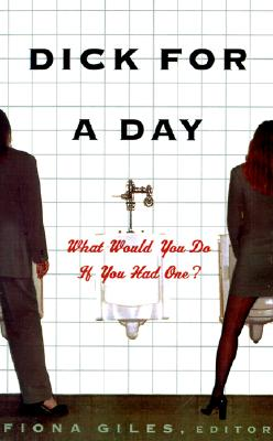 Dick for a Day: What Would You Do If You Had One?, Giles,Fionaona/Giles,Fiona