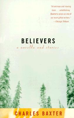 Believers: A Novella and Stories, Baxter, Charles