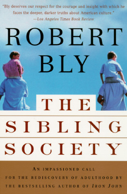 Image for The Sibling Society: An Impassioned Call for the Rediscovery of Adulthood