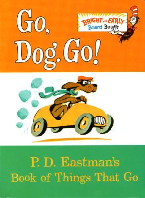 GO DOG GO P.D. EASTMAN'S BOOK OF THINGS THAT GO, EASTMAN, P.D.
