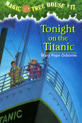 Tonight on the Titanic (Magic Tree House, No. 17), Osborne, Mary Pope; Murdocca, Sal [Illustrator]