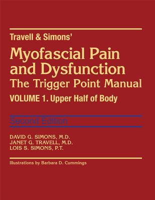 Myofascial Pain and Dysfunction: The Trigger Point Manual, Vol. 1 - Upper Half of Body, David G. Simons; Janet G. Travell; Lois S. Simons