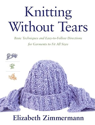 Knitting Without Tears: Basic Techniques and Easy-To-Follow Directions for Garments to Fit All Sizes., Zimmermann, Elizabeth