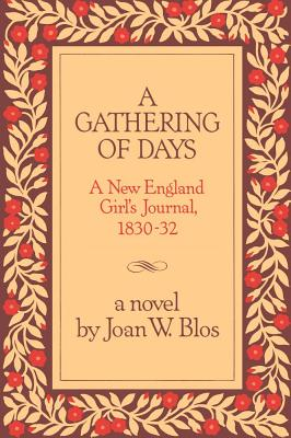 A Gathering of Days: A New England Girl's Journal, 1830-32, Blos, Joan W.
