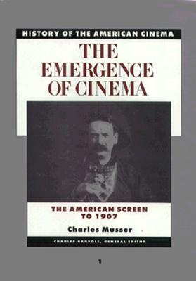 History of the American Cinema: The Emergence of the Cinema: The American Screen to 1907, Musser, Charles