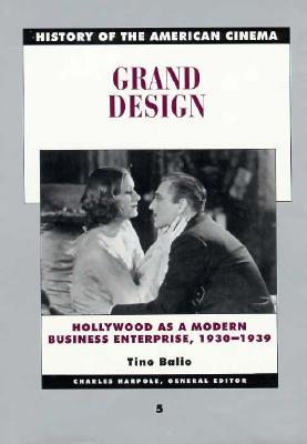 History of the American Cinema: Grand Design: Hollywood as a Modern Business Enterprise, 1930-1939, Balio, Tino