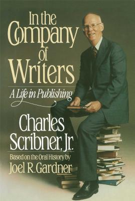 IN THE COMPANY OF WRITERS : A LIFE IN PU, CHARLES SCRIBNER
