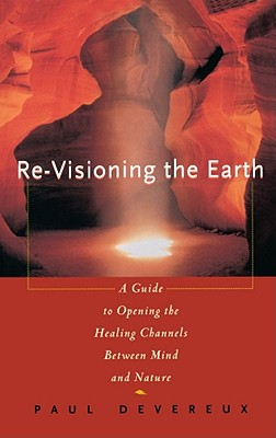 Image for Re-Visioning the Earth: A Guide to Opening the Healing Channels Between Mind and Nature