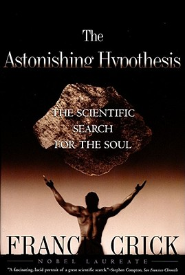 Image for ASTONISHING HYPOTHESIS THE SCIENTIFIC SEARCH FOR THE SOUL