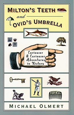 Image for Milton's Teeth and Ovid's Umberella: Curiouser & Curiouser Adventures in History