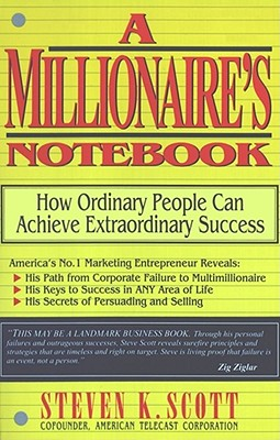 Millionaire's Notebook: How Ordinary People Can Achieve Extraordinary Success, STEVEN K. SCOTT