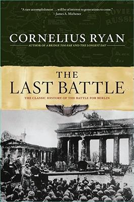 Last Battle: The Classic History of the Battle for Berlin, Cornelius Ryan