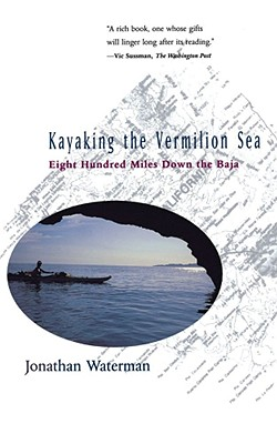 Image for Kayaking the Vermilion Sea: Eight Hundred Miles Down the Baja