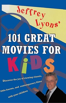 JEFFREY LYONS' 101 GREAT MOVIES FOR KIDS, JEFFREY LYONS