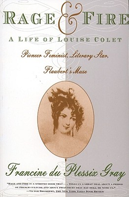 Image for RAGE AND FIRE A LIFE OF LOUISE COLET PIONEERING FEMINIST, LITERARY STAR, FLAUBERT'S MUSE