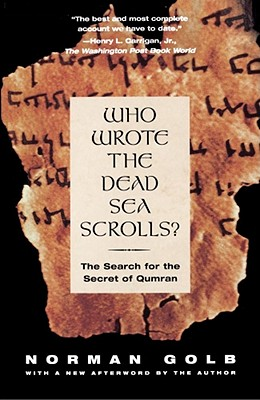 Who Wrote The Dead Sea Scrolls?: The Search For The Secret Of Qumran, Norman Golb