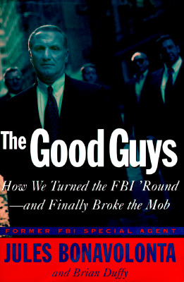 Image for The Good Guys: How We Turned the FBI 'Round and Finally Broke the Mob