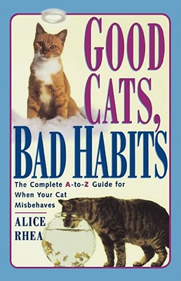 Image for Good Cats, Bad Habits: The Complete A To Z Guide For When Your Cat Misbehaves