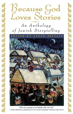 Because God Loves Stories: An Anthology of Jewish Storytelling, STEVEN J. ZEITLIN