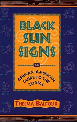 Black Sun Signs: An African-American Guide to the Zodiac, Balfour, Thelma