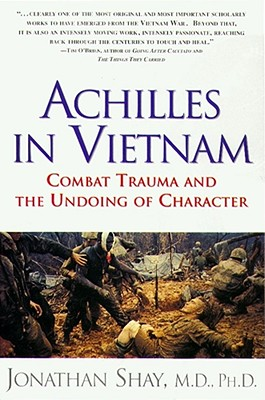 ACHILLES IN VIETNAM : Combat Trauma and the Undoing of Character, JONATHAN SHAY
