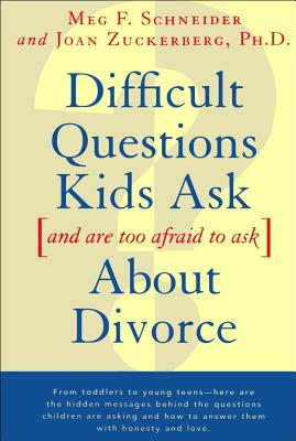 Difficult Questions Kids Ask and Are Afraid to Ask About Divorce, Schneider, Meg F.; Zuckerberg, Joan