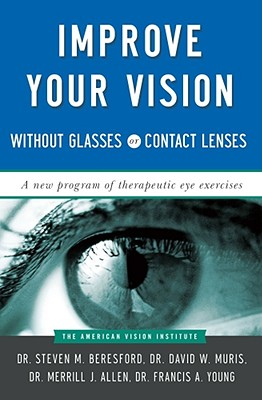 IMPROVE YOUR VISION WITHOUT GLASSES OR CONTACT LENSES, BERESFORD, STEVEN
