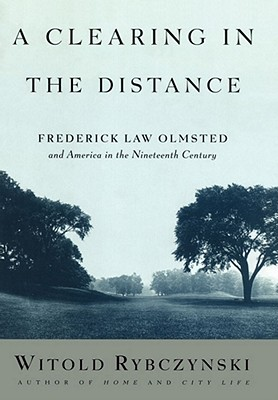 Image for A Clearing in the Distance: Frederick Law Olmsted and America in the 19th Century