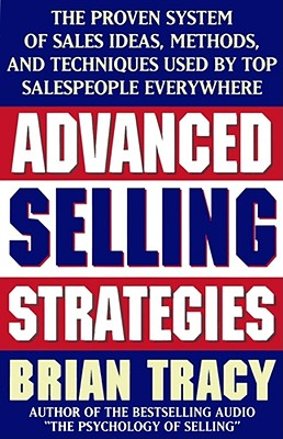 Image for Advanced Selling Strategies: The Proven System of Sales Ideas, Methods, and Techniques Used by Top Salespeople Everywhere