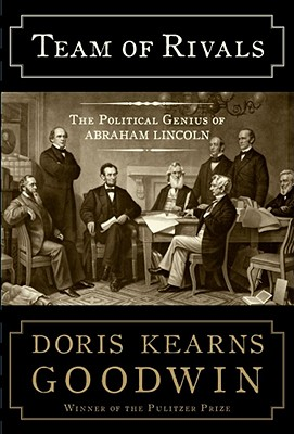 Team of Rivals: The Political Genius of Abraham Lincoln, DORIS KEARNS GOODWIN