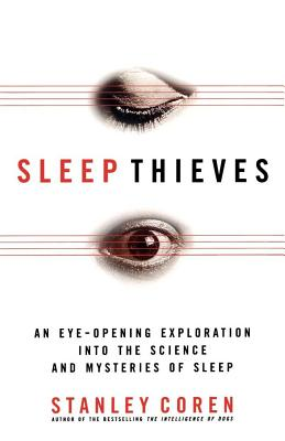 Sleep Thieves: An Eye-Opening Exploration into the Science and Mysteries of Sleep, Coren, Stanley