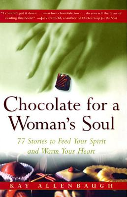 Chocolate For A Woman's Soul: 77 Stories To Feed Your Spirit And Warm Your Heart, Allenbaugh, Kay