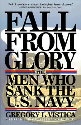 Fall From Glory: The Men Who Sank the U.S. Navy, Gregory Vistica