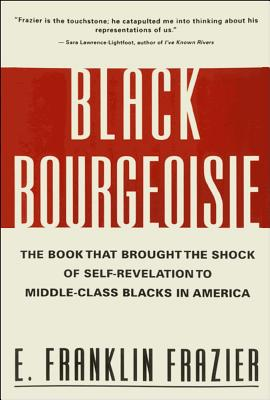 Image for Black Bourgeoisie: The Book That Brought the Shock of Self-Revelation to Middle-Class Blacks in America