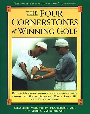Four Cornerstones of Winning Golf, Claude 'Butch' Harmon, Jr.; John Andrisani