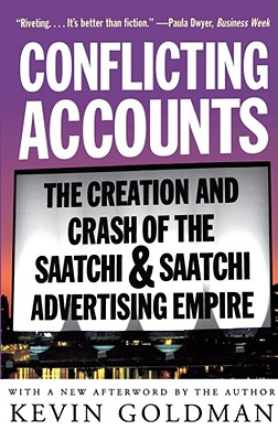 Conflicting Accounts: The Creation and Crash of the Saatchi & Saatchi Advertising Empire, Goldman, Kevin