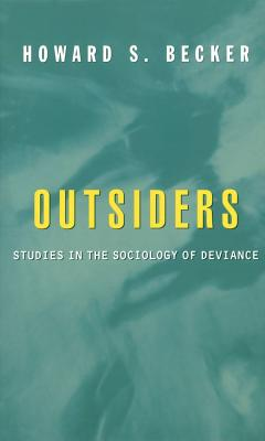 Outsiders: Studies in the Sociology of Deviance, Becker, Howard S.