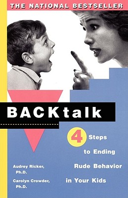 Backtalk: Four Steps to Ending Rude Behavior in Your Kids, Ricker, Audrey;Crowder, Carolyn
