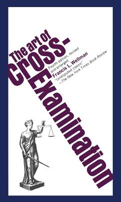 The Art of Cross-Examination, Wellman, Francis L.