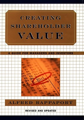 Creating Shareholder Value: A Guide for Managers and Investors, Rappaport, Alfred