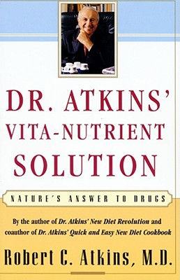 Dr. Atkins Vita-Nutrient Solution : Natures Answer to Drugs, ROBERT C. ATKINS