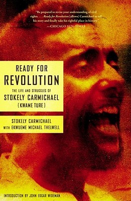 Ready for Revolution: The Life and Struggles of Stokely Carmichael (Kwame Ture), Carmichael, Stokely; Thelwell, Ekwueme Michael [Contributor]; Wideman, John Edgar [Introduction];