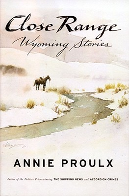 Close Range: Wyoming Stories, Annie Proulx