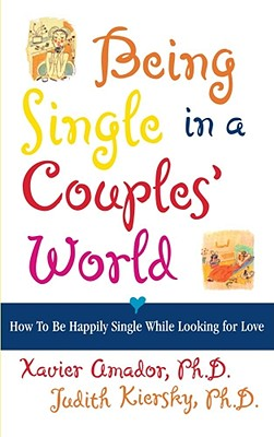 Being Single in a Couple's World: How to Be Happily Single While Looking for Love, Amador, Xavier  Ph.D.; Kiersky, Judith