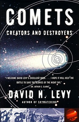 Comets: Creators and Destroyers, David H. Levy