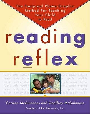 Reading Reflex: The Foolproof Phono-Graphix Method for Teaching Your Child to Read, Carmen McGuinness; Geoffrey McGuinness