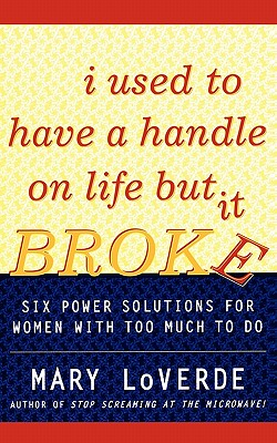 Image for I Used to Have a Handle on Life But It Broke: Six Power Solutions for Women With Too Much To Do
