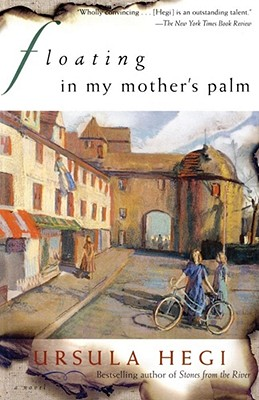 Floating in My Mother's Palm, Ursula Hegi
