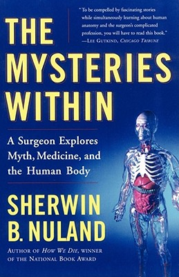 The Mysteries Within : A Surgeon Explores Myth, Medicine, and the Human Body, Nuland, Sherwin B. M.D.